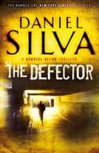 The Defector ebook by Daniel Silva