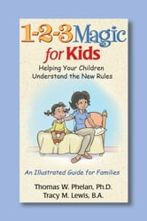 1-2-3 Magic for Kids - Helping Your Kids Understand the New Rules ebook by Thomas Phelan