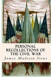 Personal Recollections of the Civil War ebook by James Madison Stone