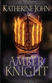 The Amber Knight ebook by Katherine John