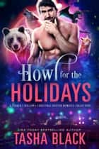 Howl for the Holidays - A Tarker's Hollow Christmas Shifter Romance Collection ebook by Tasha Black