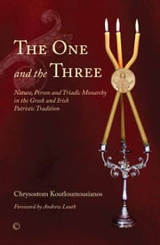 One and the Three, The - Nature, Person and Triadic Monarchy in the Greek and Irish Patristic Tradition ebook by Chrysostom Koutloumousianos