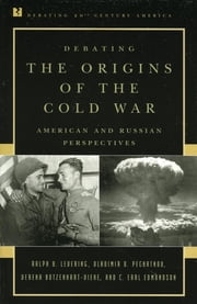 Debating the Origins of the Cold War - American and Russian Perspectives ebook by Ralph B. Levering,Vladimir O. Pechatnov,Verena Botzenhart-Viehe,Earl C. Edmondson