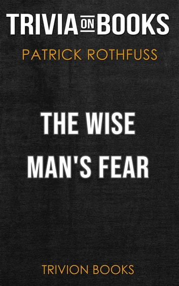 The Wise Man's Fear by Patrick Rothfuss (Trivia-On-Books) ebook by Trivion Books