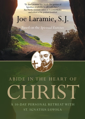 Abide in the Heart of Christ - A 10-Day Personal Retreat with St. Ignatius Loyola ebook by Joe Laramie S.J.