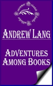 Adventures Among Books (Annotated) ebook by Andrew Lang