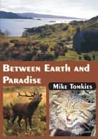Between Earth and Paradise ebook by Mike Tomkies