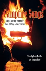 Campfire Songs - Lyrics and Chords to More Than 100 Sing-Along Favorites ebook by Irene Maddox, Rosalyn Cobb
