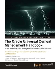 The Oracle Universal Content Management Handbook ebook by Dmitri Khanine