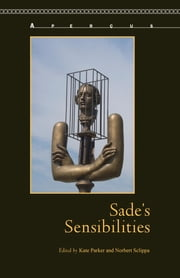 Sade's Sensibilities ebook by Kate Parker,Norbert Sclippa,Mladen Kozul,Will McMorran,Natania Meeker,Eliane Robert Moraes,Christopher C. Nagle,John Phillips,Caroline Warman,Courtney Wennerstrom