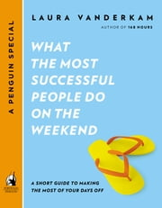 What the Most Successful People Do on the Weekend - A Short Guide to Making the Most of Your Days Off (A Penguin Special from Portfo lio) ebook by Laura Vanderkam