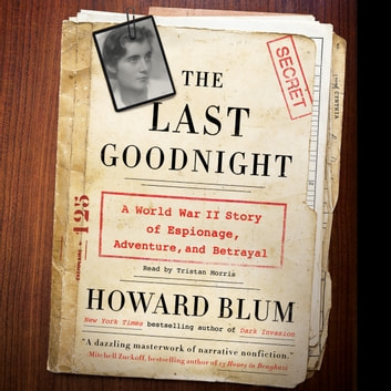 The Last Goodnight - A World War II Story of Espionage, Adventure, and Betrayal audiobook by Howard Blum