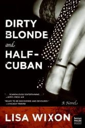 Dirty Blonde and Half-Cuban - A Novel ebook by Lisa Wixon
