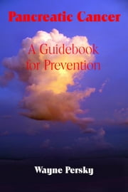 Pancreatic Cancer: A Guidebook for Prevention ebook by Wayne Persky