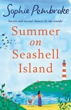 Summer on Seashell Island - The perfect uplifting and feel-good summer romance for fans of Sue Moorcroft and Phillipa Ashley ebook by