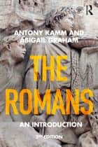 The Romans - An Introduction ebook by Antony Kamm, Abigail Graham