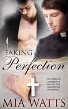 Faking Perfection ebook by Mia Watts