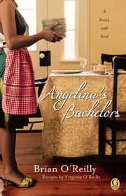 Angelina's Bachelors - A Novel with Food ebook by Brian O'Reilly