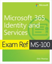 Exam Ref MS-100 Microsoft 365 Identity and Services eBook by Orin Thomas