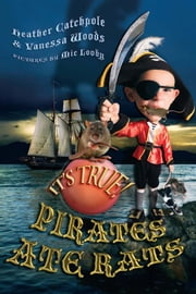 It's True! Pirates ate rats (27) ebook by Heather Catchpole,Vanessa Woods,Mic Looby