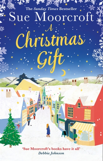A Christmas Gift: The #1 bestseller returns with her most uplifting, feel good romance yet ebook by Sue Moorcroft