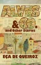 Alves & Co - and other stories ebook by Eca de Queiroz
