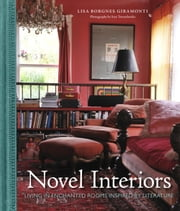 Novel Interiors - Living in Enchanted Rooms Inspired by Literature ebook by Lisa Borgnes Giramonti,Ivan Terestchenko