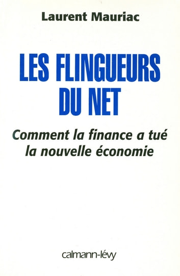 Les Flingueurs du net - Comment la finance a tué la nouvelle économie ebook by Laurent Mauriac