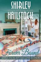 Forever Bound - A Tale From Blythe Cove Manor ebook by Shirley Hailstock