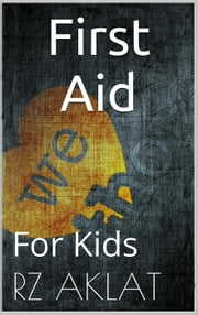 First Aid For Kids ebook by RZ Aklat