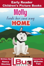 Molly Finds Her Own Way Home: Early Reader - Children's Picture Books ebook by Nancy Shockey, Wilhelm Tan