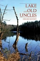 Lake of the Old Uncles ebook by Gerard Kenney