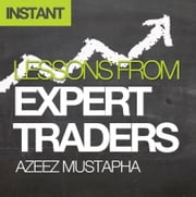 Lessons From Expert Traders - The tactics, behaviour and mindset that can be learned from the world's most successful financial traders ebook by Azeez Mustapha