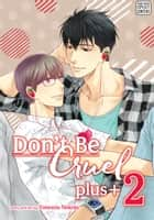 Don't Be Cruel: plus+, Vol. 2 (Yaoi Manga) ebook by