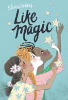 Like Magic ebook by Elaine Vickers,Sara Not