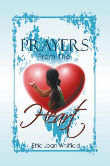 Prayers From The Heart ebook by Ettie Jean Whitfield