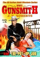 The Put Up Job (A Gunsmith Western Book 406) ebook by JR Roberts