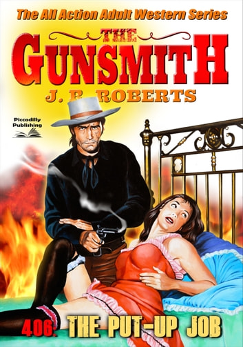 The Gunsmith 406: The Put Up Job (A Gunsmith Western Book 406) ebook by JR Roberts