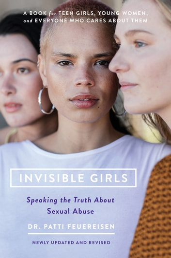 Invisible Girls - The Truth About Sexual Abuse ebook by Patti Feuereisen