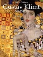 Gustav Klimt: 215 Plates ebook by Maria Peitcheva