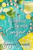 Gimme Some Sugar ebook by Sawyer Bennett