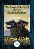 The Story of the Grail and the Passing of Arthur ebook by Howard Pyle