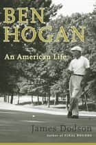Ben Hogan - An American Life eBook by James Dodson