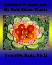 Comfort Women & My Kale Sister Plants ebook by YoonOk Kim