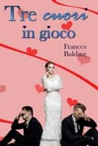 3 cuori in gioco ebook by Frances Balding, Le Muse Grafica (cover)