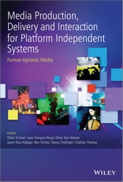 Media Production, Delivery and Interaction for Platform Independent Systems - Format-Agnostic Media ebook by Oliver Schreer,Omar Aziz Niamut,Javier Ruiz-Hidalgo,Ben Shirley,Georg Thallinger,Graham Thomas,Jean-François Macq