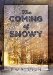 The Coming of Snowy ebook by F W Boreham,Michael Dalton