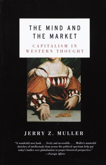 The Mind and the Market - Capitalism in Western Thought ebook by Jerry Z. Muller