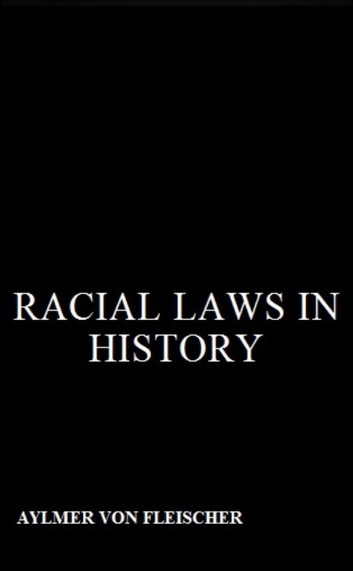 Racial Laws in History ebook by Aylmer Von Fleischer