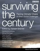Surviving the Century - Facing Climate Chaos and Other Global Challenges ebook by Herbert Girardet